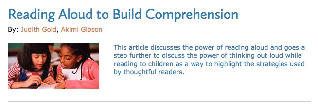 "INSTRUCTION: A teacher read-aloud is a great way to promote the development of Reading Comprehension as the article ""Reading Aloud to Build Comprehension"" by Gold and Gibson explained. It stated that ""children can listen on a higher language level than they can read, so reading aloud makes complex ideas more accessible and exposes children to vocabulary and language patterns that are not part of everyday speech"".  As an educator, I will incorporate read alouds into my instruction."