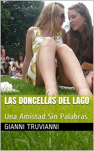 Las Doncellas Del Lago: Una Amistad Sin Palabras (Spanish Edition) by Gianni Truvianni http://www.amazon.com/dp/B00XG8KCTM/ref=cm_sw_r_pi_dp_XCLbxb04BN4C6