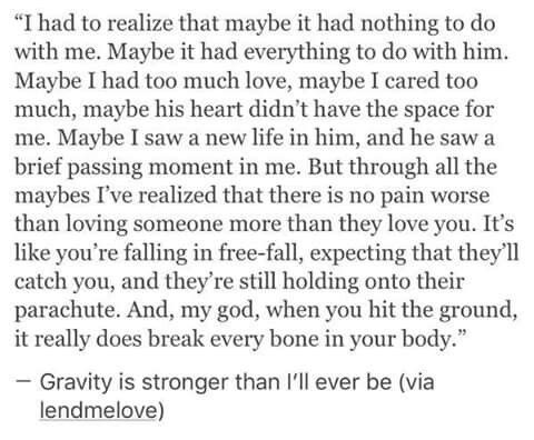 Gravity is stronger than I'll ever be because unrequited love hurts too much.