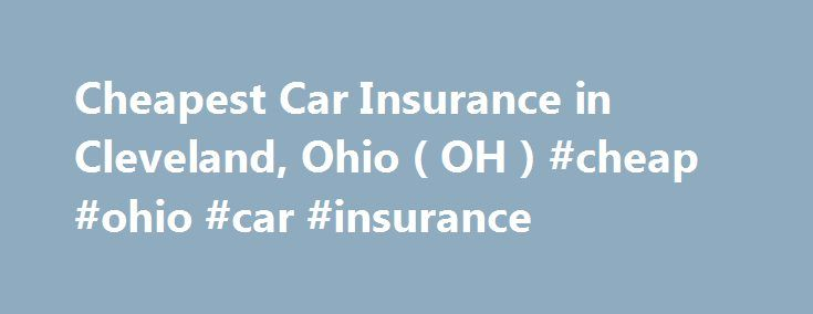 Cheapest Car Insurance in Cleveland, Ohio ( OH ) #cheap #ohio #car #insurance http://nigeria.remmont.com/cheapest-car-insurance-in-cleveland-ohio-oh-cheap-ohio-car-insurance/  # Car Insurance Agents in Cleveland, Ohio Cleveland's place in musical history has been set because this city has the pleasure of hosting the Rock and Roll Hall of Fame and Museum. It also is home to the world-renowned Cleveland Orchestra. Driving Conditions Snow and ice are common in Cleveland during the wintertime…