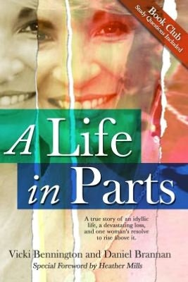 A Life in Parts: A True Story of an Idyllic Life, a Devastating Loss, and One Woman's Resolve to Rise above It