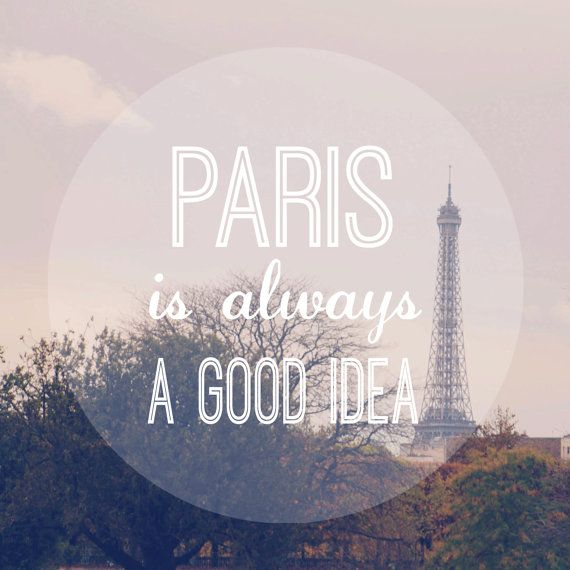 Paris Is Always A Good Idea Paris Print by TheHungryEyes on Etsy