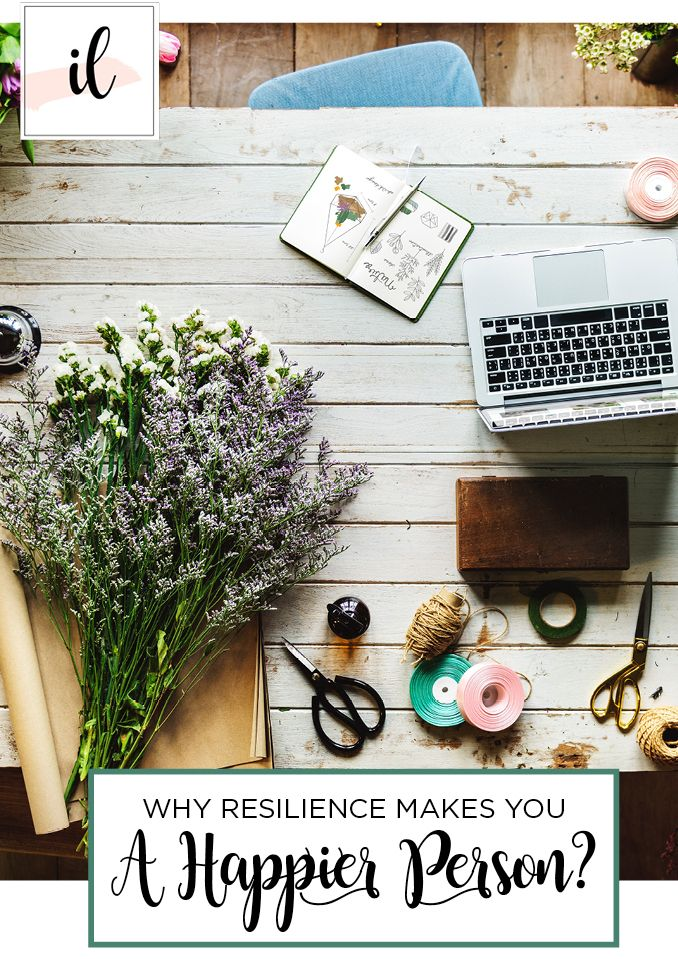 Resilience makes you happier – Why? Read here