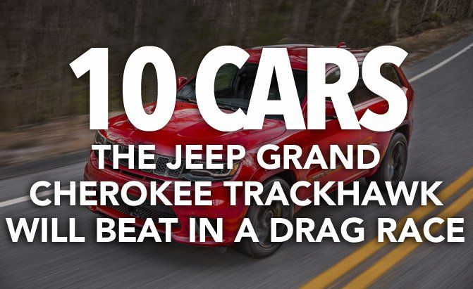 10 Cars the Jeep Grand Cherokee Trackhawk Will Beat in a Drag Race