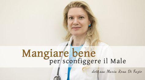 L'oncologa dott.ssa Maria Rosa Di Fazio, ci spiega cosa mangiare e cosa non mangiare per prevenire e combattere il Cancro.