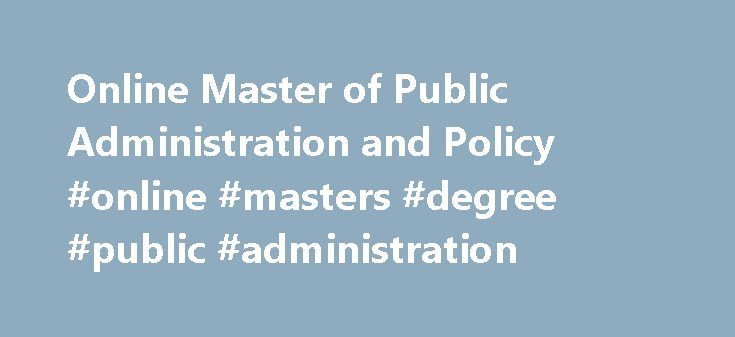 Online Master of Public Administration and Policy #online #masters #degree #public #administration http://tampa.remmont.com/online-master-of-public-administration-and-policy-online-masters-degree-public-administration/  # Department of Public Administration and Policy Questions? MPAP in Public Administration and Policy (Online) Offered by the Department of Public Administration and Policy. School of Public Affairs. the online Master of Public Administration and Policy (MPAP) provides…