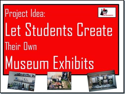 Virtual Museum Exhibits - Experiencing and creating virtual museum exhibits with kids allows for higher level thinking and is a great way to show your knowledge on many different ideas.  Ideas from Raki's Rad Resources.