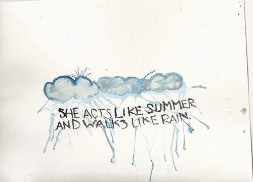 """she acts like summer and walks like rain"" #drops of jupiter"