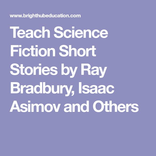 Teach Science Fiction Short Stories by Ray Bradbury, Isaac Asimov and Others
