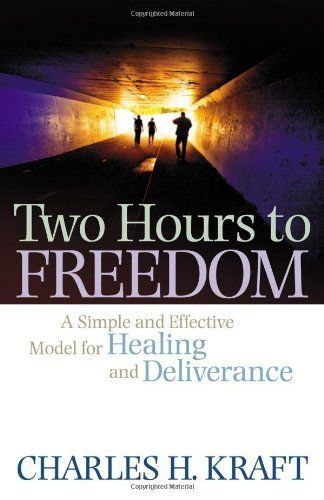 Two Hours to Freedom: A Simple and Effective Model for Healing and Deliverance by Charles H. Kraft. Oneand2.com
