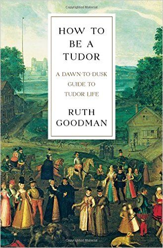 How to be a Tudor: A Dawn-to-Dusk Guide to Tudor Life (Ruth Goodman) / DA315 .G66 2016 /  http://catalog.wrlc.org/cgi-bin/Pwebrecon.cgi?BBID=15900371