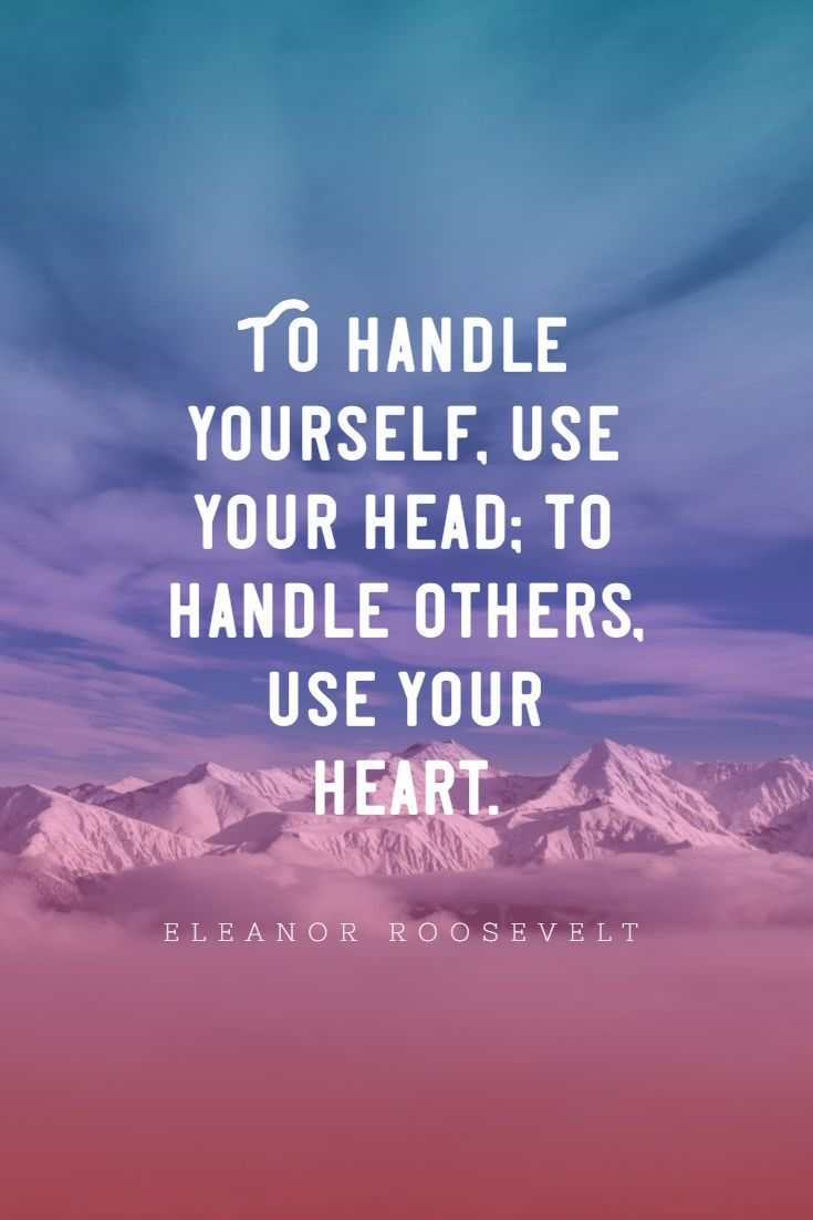 To Handle Yourself Use Your Head To Handle Others Use Your Heart Inspirational Quotes English Quotations Inspirational Quotes About Strength