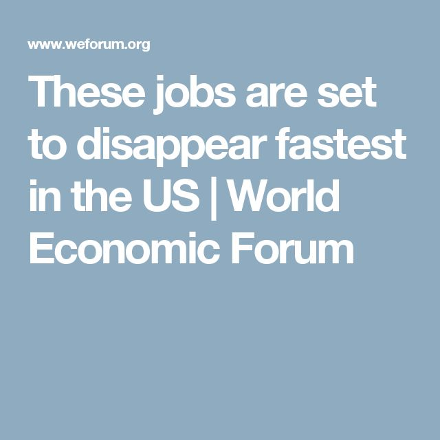 These jobs are set to disappear fastest in the US | World Economic Forum