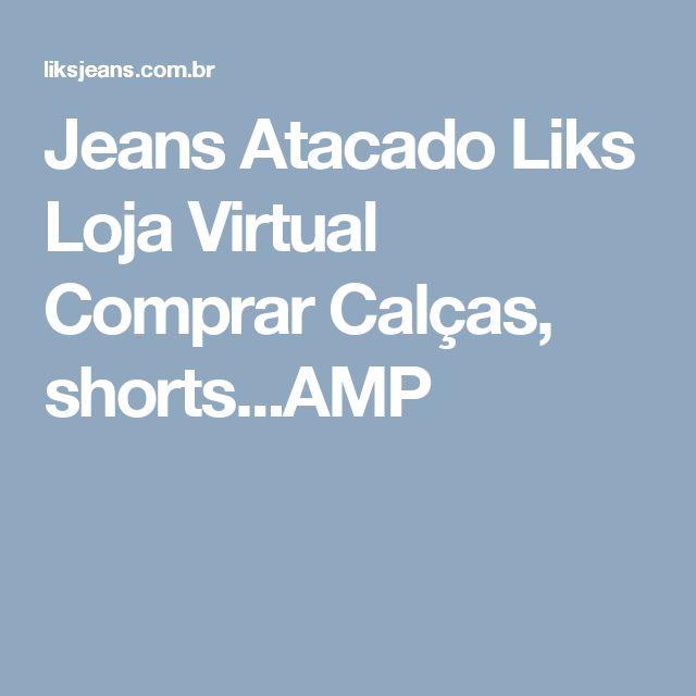 Jeans Atacado Liks Loja Virtual Comprar Calças, shorts...AMP