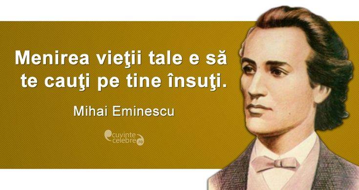 """""""Menirea vieţii tale e să te cauţi pe tine însuţi."""" Mihai Eminescu"""