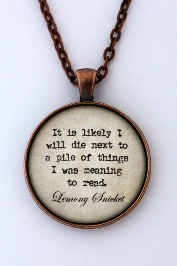 It Is Likely I Will Die Next To A Pile Of Things I Was Meaning To Read Lemony Snicket Series Of Unfortunate Events Quote Pendant Necklace