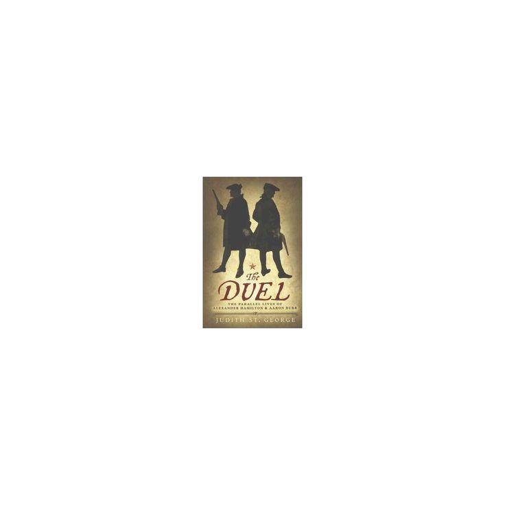 Duel : The Parallel Lives of Alexander Hamilton & Aaron Burr (Reprint) (Prebind) (Judith St. George)