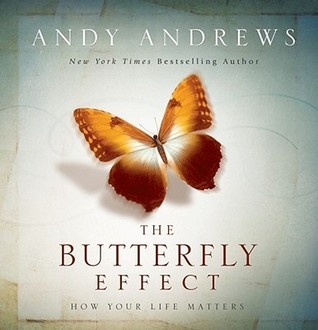 The Butterfly Effect: How Your Life Matters by Andy Andrews! Another awesome and incredible book by Andy <3