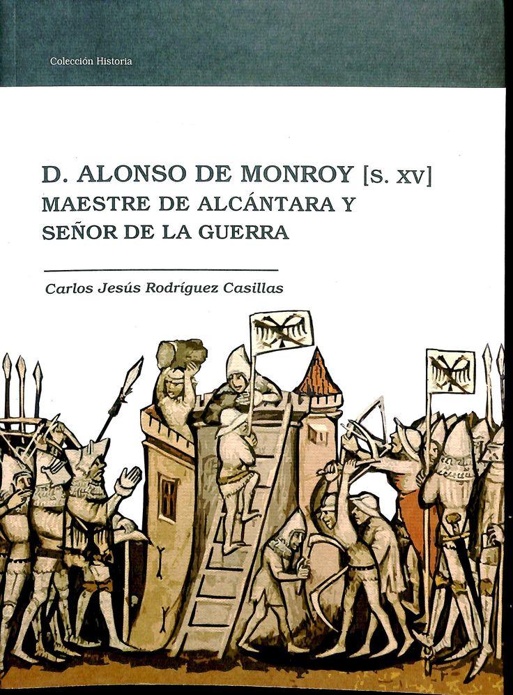 D. Alonso de Monroy (s. XV), maestre de Alcántara y señor de la guerra / Carlos Jesús Rodíguez (sic.) Casillas
