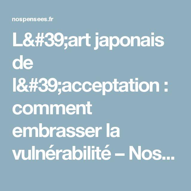 L'art japonais de l'acceptation : comment embrasser la vulnérabilité – Nos Pensées