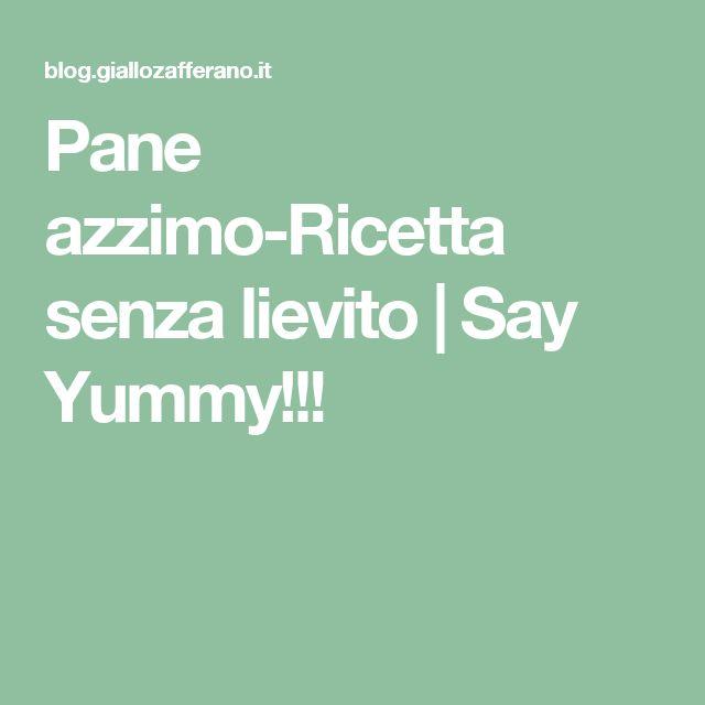 Pane azzimo-Ricetta senza lievito | Say Yummy!!!
