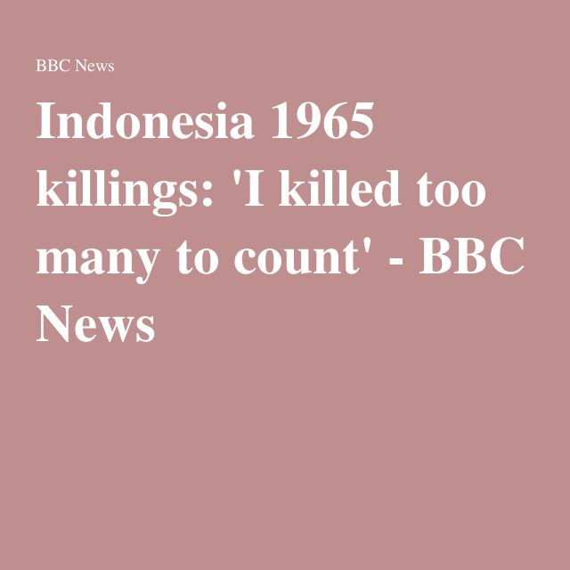 Indonesia 1965 killings: 'I killed too many to count' - BBC News