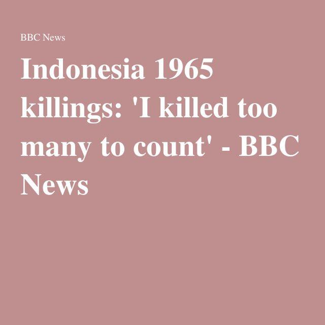 Indonesia 1965 killings: 'I killed too many to count' - BBC News