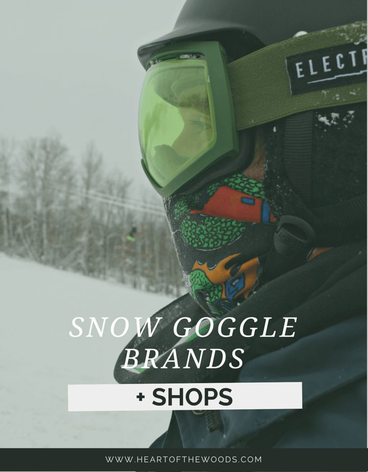 Snow Goggle Brands and Shops - Where to buy snowboard and ski goggles and some awesome brands.    heartofthewoods.com