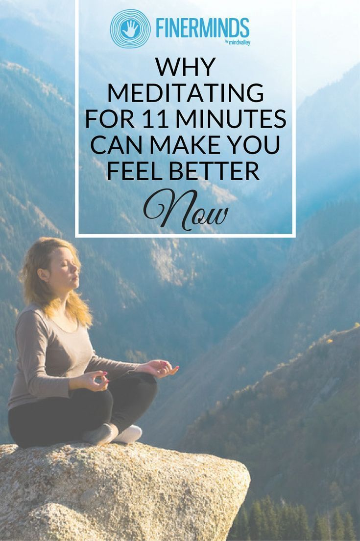 Why Meditating For 11 Minutes Can Make You Feel Better Now