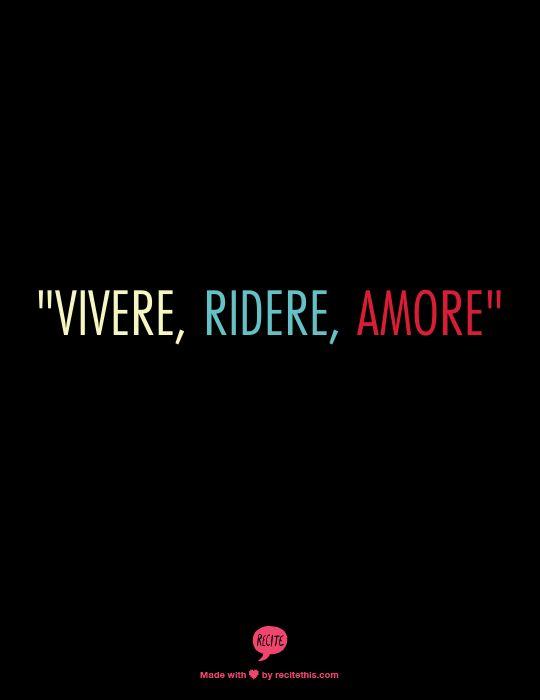 """""""Vivere Ridere Amore""""...Live, Laugh, Love in Italian possible quote?"""
