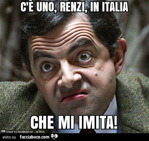 C'è uno, Renzi, in Italia che mi imita