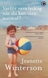 Varför vara lycklig när du kan vara normal? - Jeanette Winterson - Pocket | Bokus