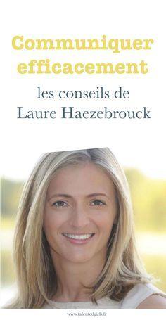 Comment communiquer efficacement ? Les conseils de Laure Haezebrouck fondatrice de Le Loft Cowork'in Rennes ⎟ Talented Girls, conseils business et ondes positives pour les femmes entrepreneures ! www.talentedgirls.fr