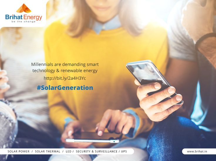 Millennials are demanding smart technology & renewable energy. http://bit.ly/2a4H3Yc #SolarGeneration  Visit: http://www.brihat.in/