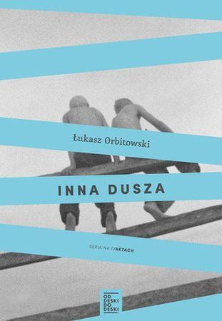 """Łukasz Orbitowski, """"Inna dusza"""", Od Deski Do Deski, Warszawa 2015. 427 stron"""