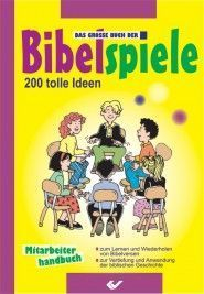 Das große Buch der Bibelspiele - Eine Sammlung von 200 Spielen zum Einüben und Wiederholen von Bibelversen und biblischen Geschichten für Kinder von 6-12 Jahren. Mitarbeiter bekommen viele pfiffige Ideen, um Bibelwissen mit Kindern ..