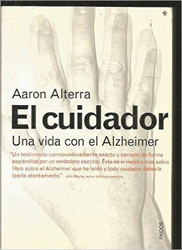 El cuidador : una vida con el Alzheimer / Aaron Alterra   http://encore.fama.us.es/iii/encore/record/C__Rb2692364?lang=spi
