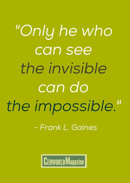 """Only he who can see the invisible can do the impossible."" - Frank L. Gaines #quotes: Inspirational Quotes, Inspiration Quotes, Gain Quotes"