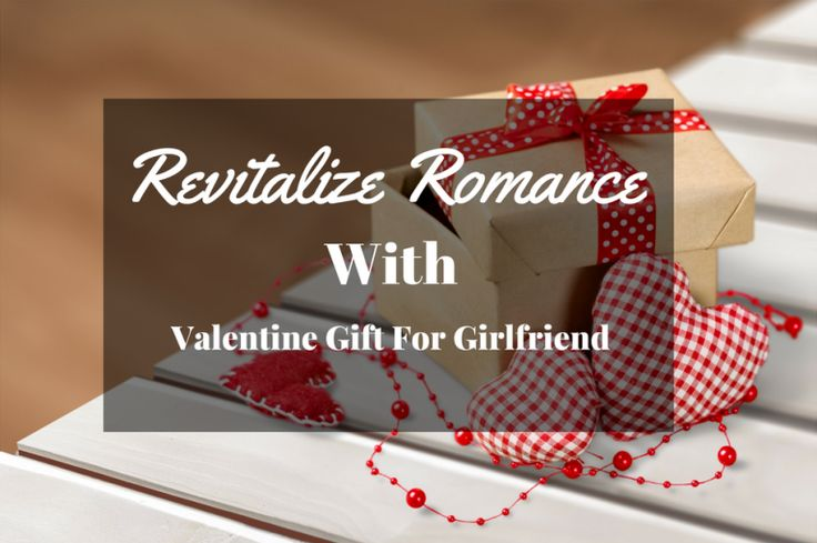 revitalize-romance-with-best-valentine-gift-for-girlfriend