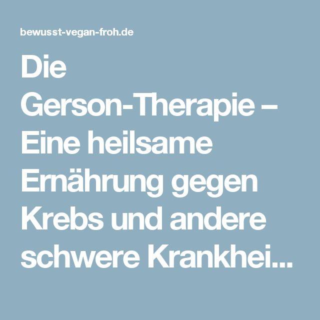 Die Gerson-Therapie – Eine heilsame Ernährung gegen Krebs und andere schwere Krankheiten - ☼ ✿ ☺ Informationen und Inspirationen für ein Bewusstes, Veganes und (F)rohes Leben ☺ ✿ ☼