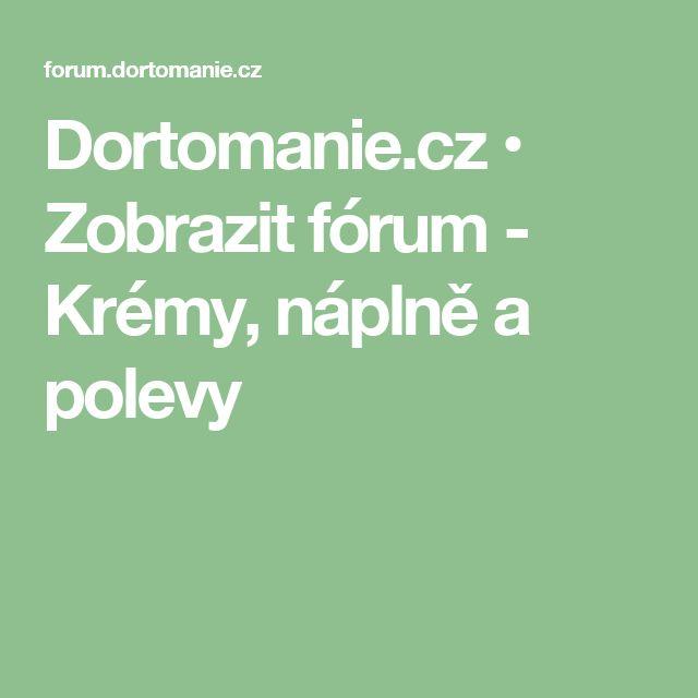 Dortomanie.cz • Zobrazit fórum - Krémy, náplně a polevy
