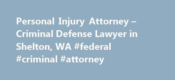 Personal Injury Attorney – Criminal Defense Lawyer in Shelton, WA #federal #criminal #attorney http://new-orleans.remmont.com/personal-injury-attorney-criminal-defense-lawyer-in-shelton-wa-federal-criminal-attorney/  Welcome Welcome to George A. Steele, LLC Lawyer in Shelton, WA Since 1997, the law office of George A. Steele has provided clients with experienced and quality legal representation, throughout Western Washington including Mason, Thurston, and Pierce Counties. Our general law…
