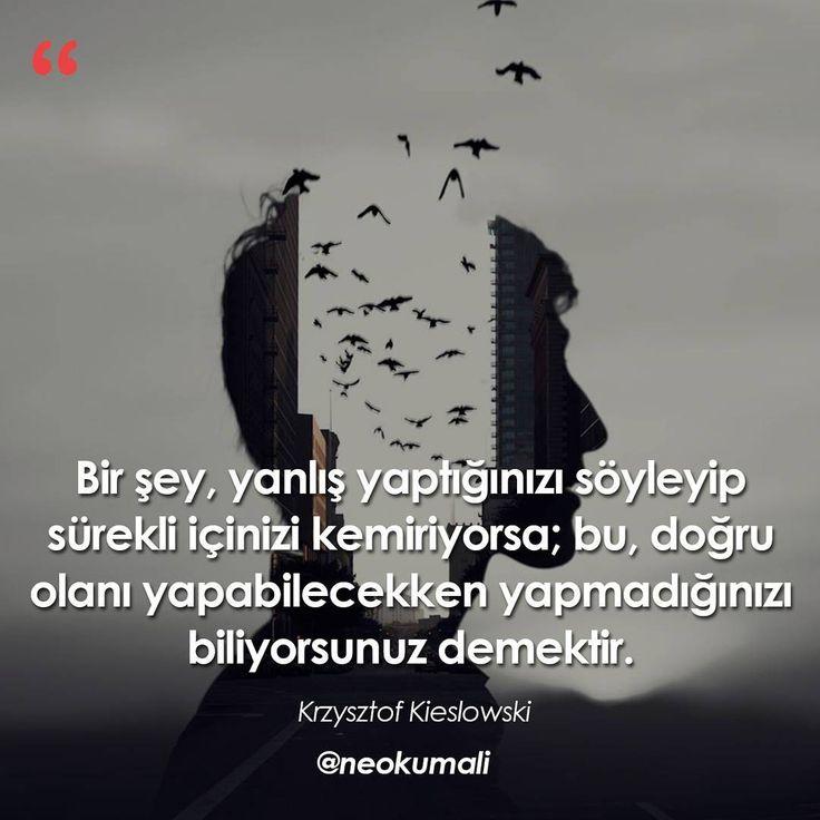 Bir şey, yanlış yaptığınızı söyleyip sürekli içinizi kemiriyorsa; bu, doğru olanı yapabilecekken yapmadığınızı biliyorsunuz demektir. - Krzysztof Kieslowski (Kaynak: Instagram - neokumali) #sözler #anlamlısözler #güzelsözler #manalısözler #özlüsözler #alıntı #alıntılar #alıntıdır #alıntısözler #şiir #edebiyat