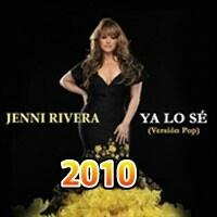 2010 - Ya Lo Sé (Versión Pop) - Single - Jenni Rivera  Disquera: Fonovisa  Aumentar el tamaño y ver más detalles Canciones de este álbum:  01. Ya Lo Sé