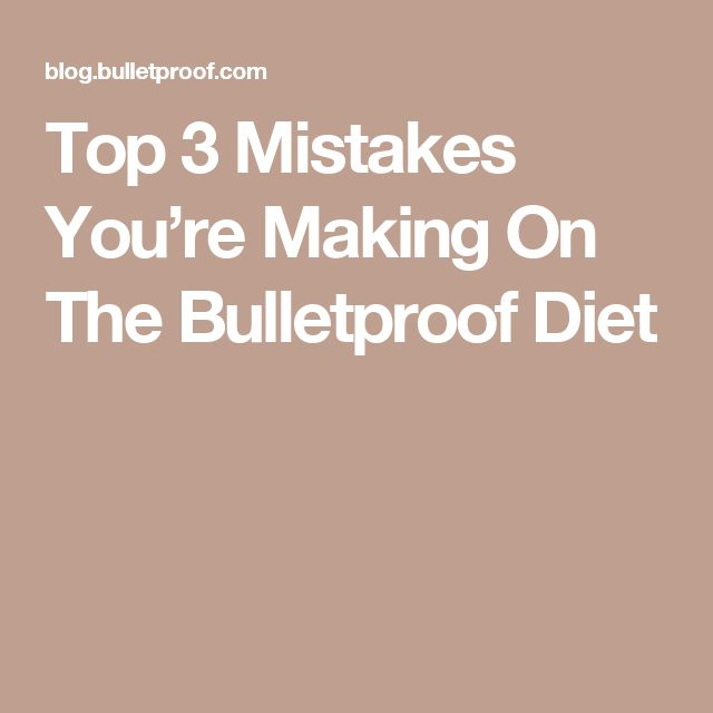 Top 3 Mistakes You're Making On The Bulletproof Diet