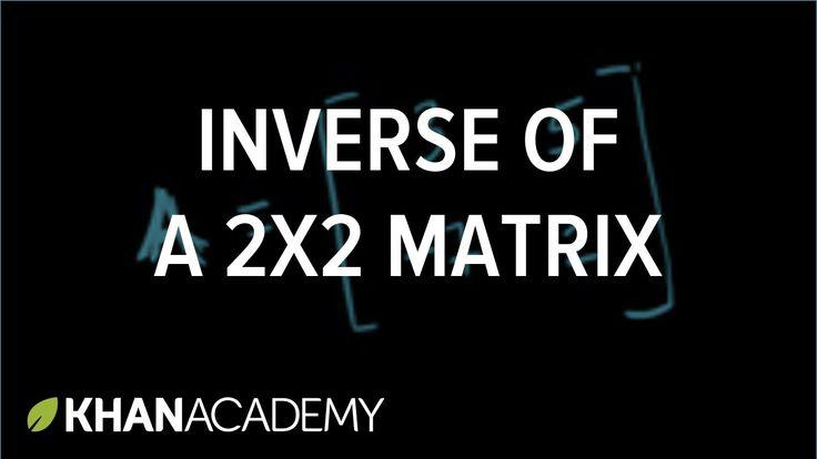 Inverse of a 2x2 matrix   Matrices   Precalculus   Khan Academy