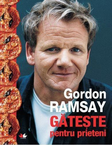 Gordon Ramsay gătește pentru prieteni. Recenzie. Editura Litera.