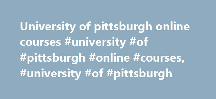 University of pittsburgh online courses #university #of #pittsburgh #online #courses, #university #of #pittsburgh http://auto-car.nef2.com/university-of-pittsburgh-online-courses-university-of-pittsburgh-online-courses-university-of-pittsburgh/  # Announcements SLI: Current Announcements The Slavic, East European and Near Eastern Summer Language Institute (SLI) has offered intensive summer language courses for over 25 years. With a focus on critical and less commonly taught languages, Pitt's…
