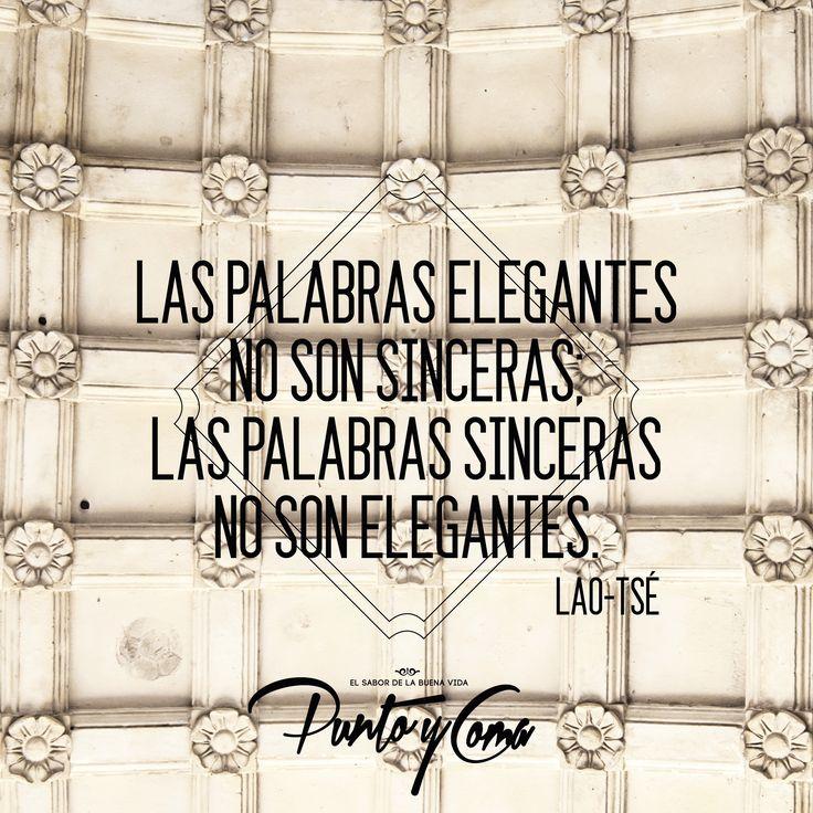 Las palabras elegantes no son sinceras, las palabras sinceras no son elegantes. — Lao Tse