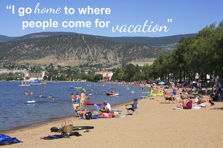 Penticton, BC CANADA ~ literarily means 'A Place to Stay Forever'  [ www.penticton.ca ]